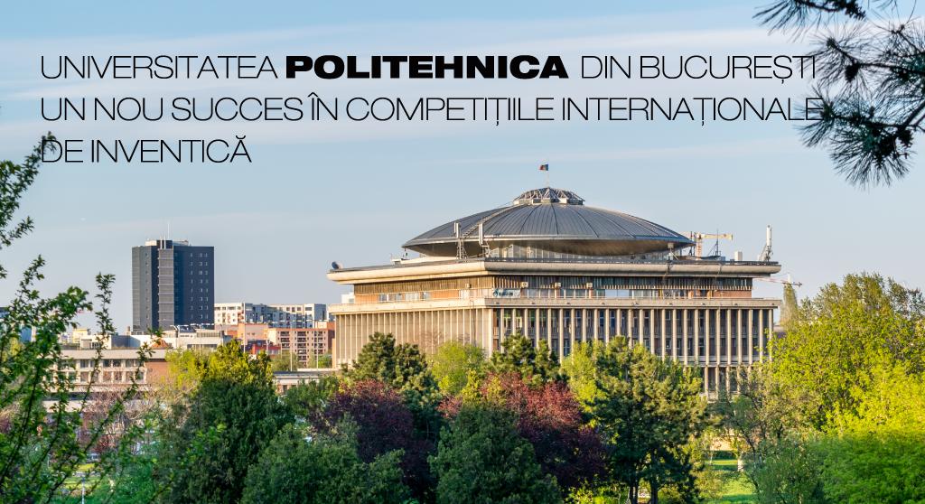 Un nou succes al Universității POLITEHNICA din București în cadrul competițiilor internaționale de inventică