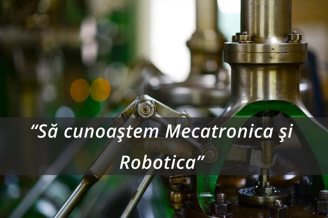 Să cunoaștem Mecatronica și Robotica