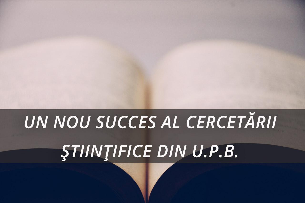 UN NOU SUCCES AL CERCETĂRII ȘTIINȚIFICE DIN U.P.B.