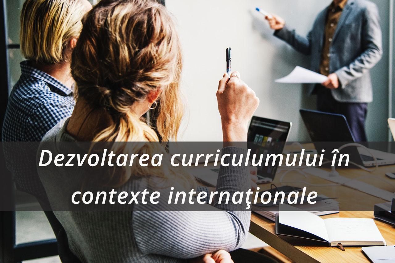 Workshop-ul cu tema – Dezvoltarea curriculumului în contexte internaționale