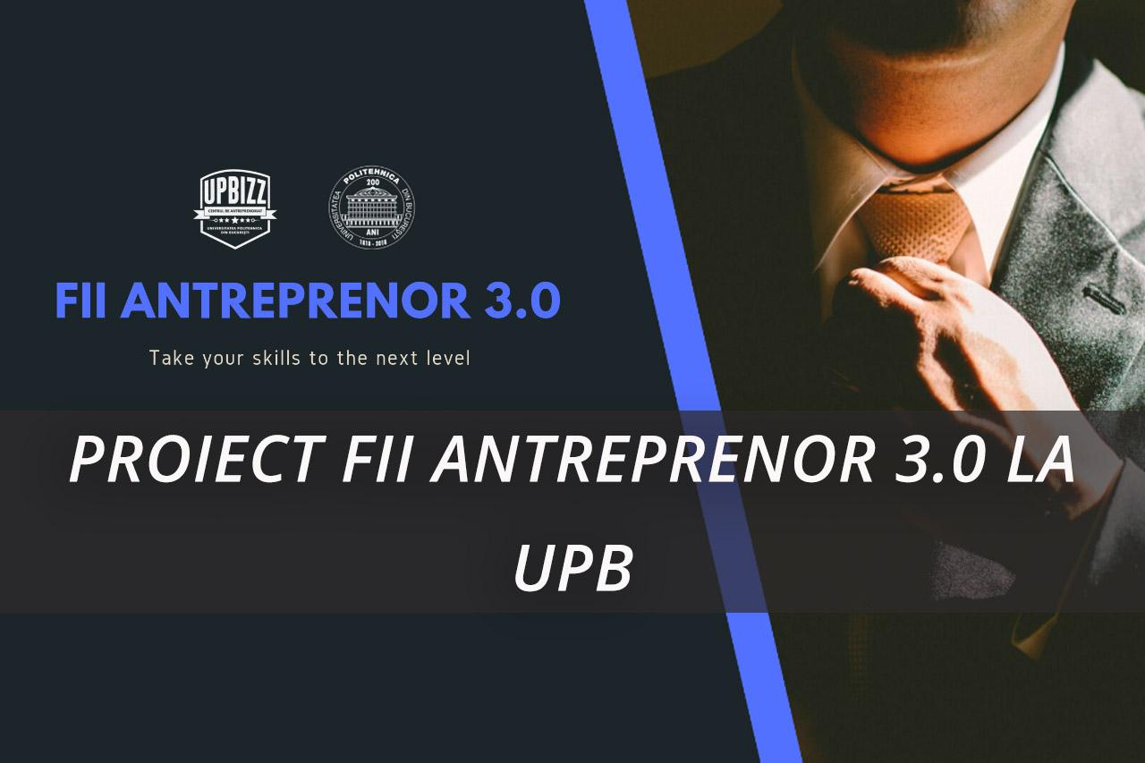 PROIECT FII ANTREPRENOR 3.0 LA UPB
