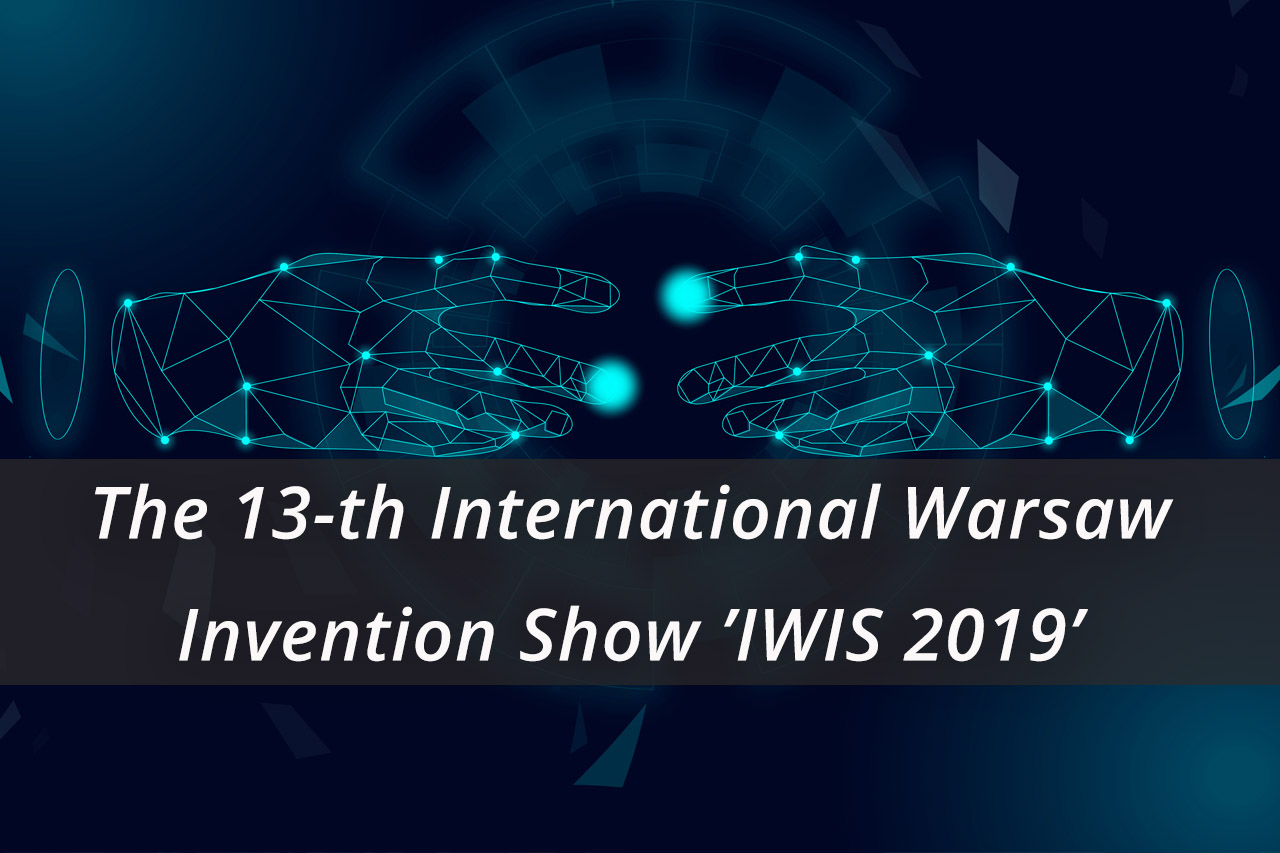 The 13-th International Warsaw Invention Show IWIS 2019
