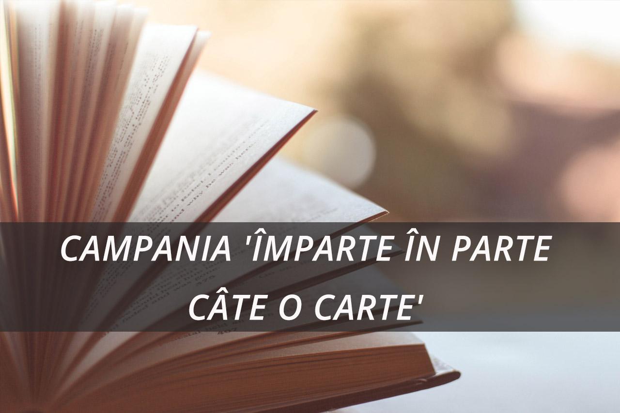 CAMPANIA 'ÎMPARTE ÎN PARTE CÂTE O CARTE'