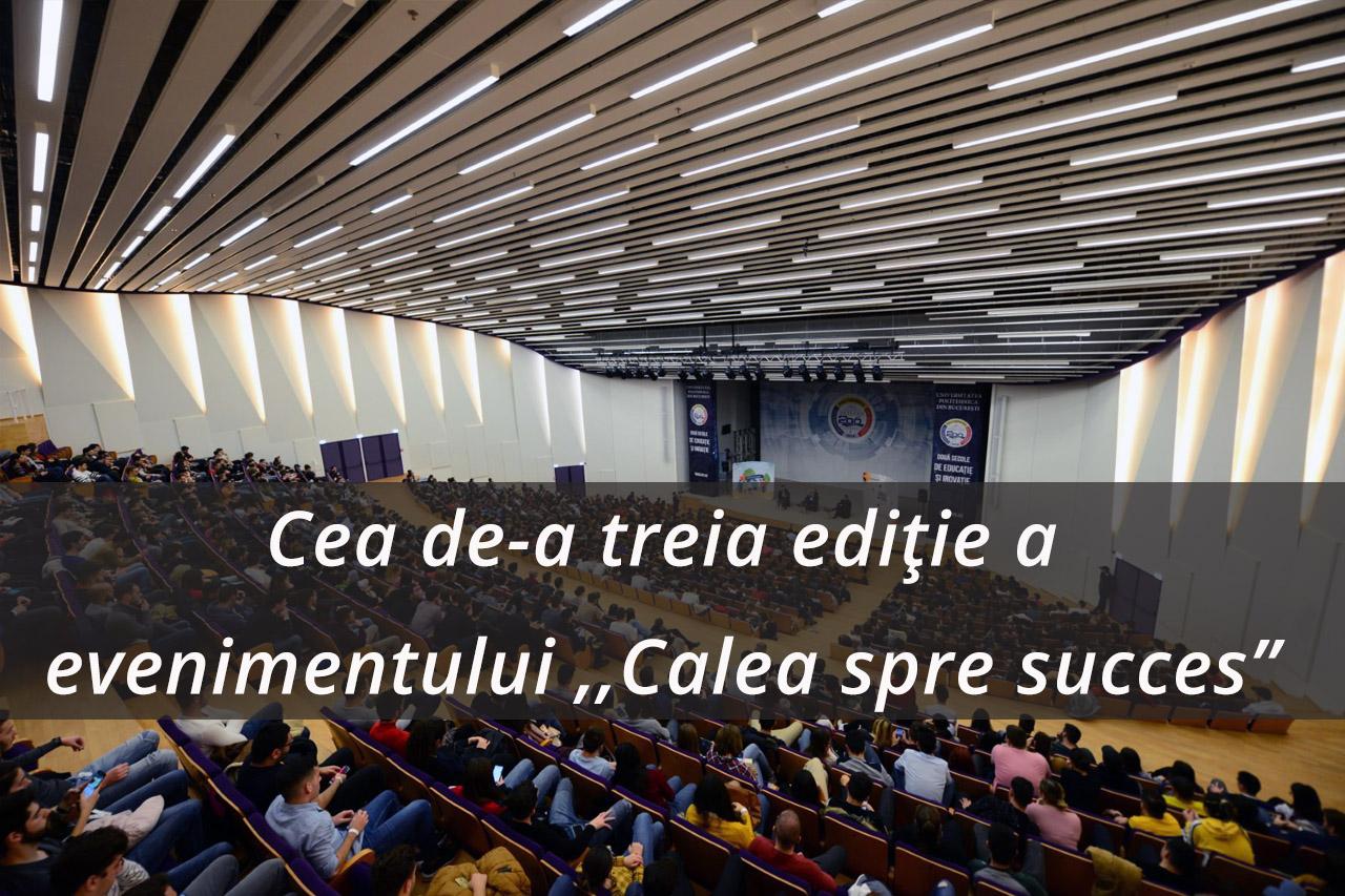 """UPB a gazduit cea de-a treia ediție a evenimentului ,,Calea spre succes"""""""