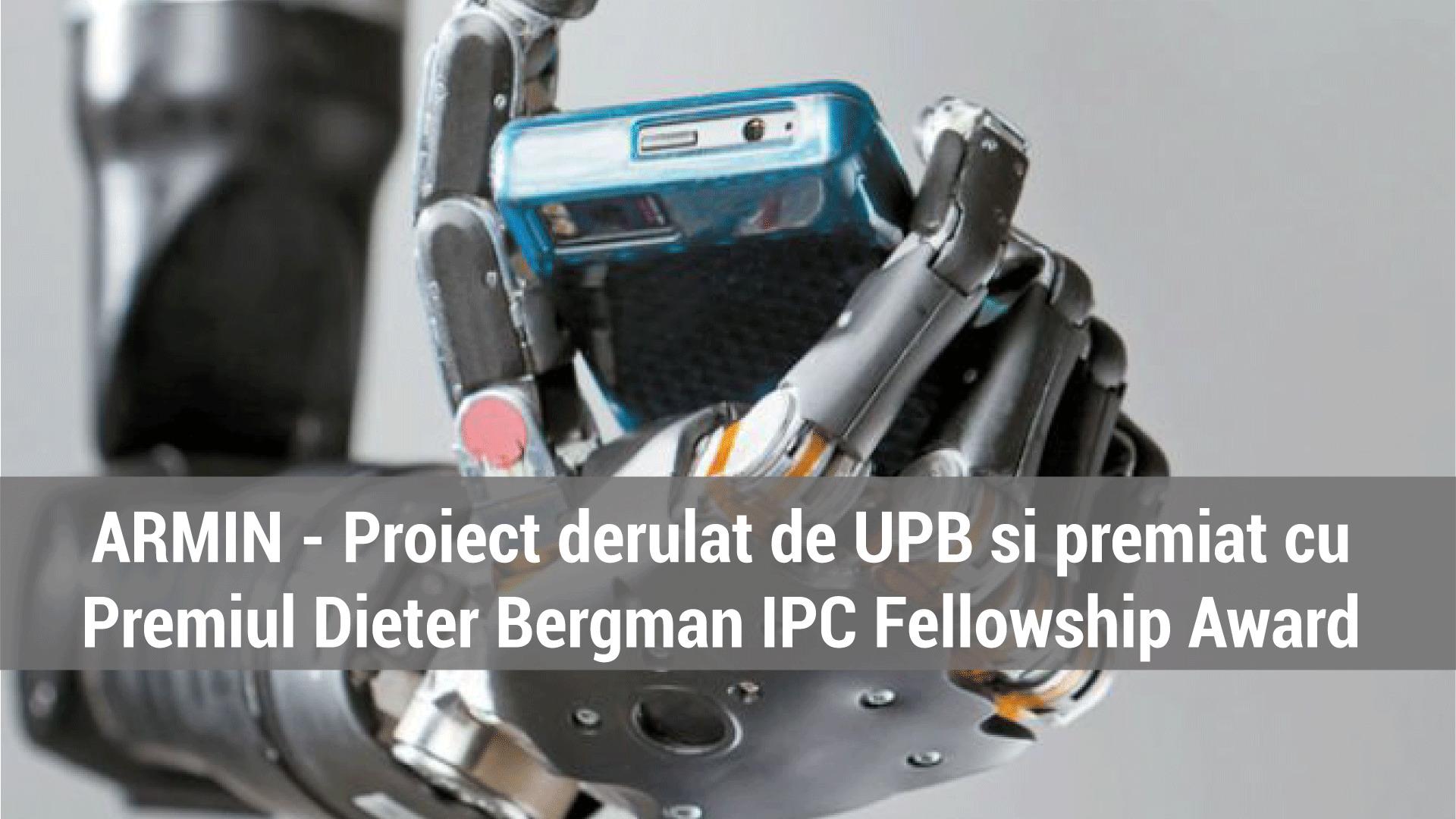 ARMIN – Proiectul derulat de UPB si premiat cu Premiul Dieter Bergman IPC Fellowship Award