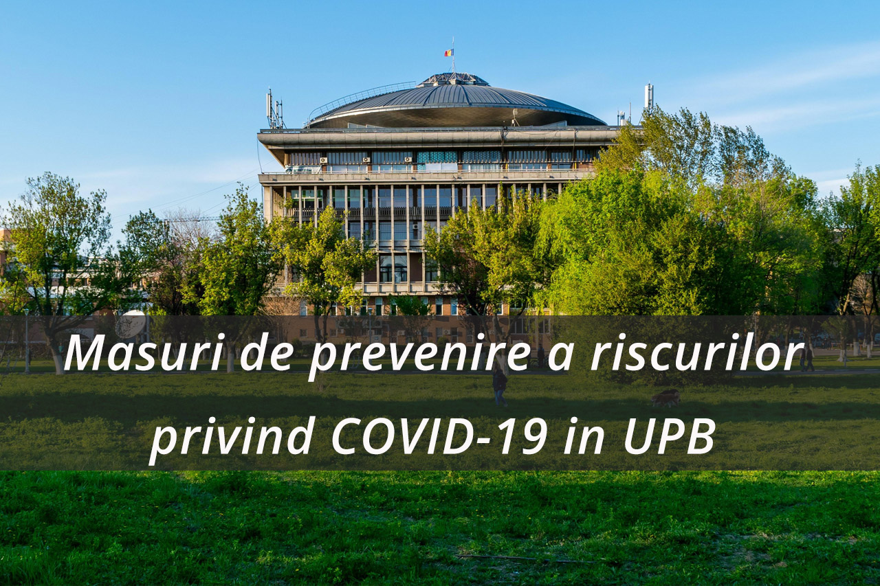 Masuri de prevenire si de monitorizare a riscurilor privind COVID-19 (Coronavirus) in Universitatea Politehnica din București