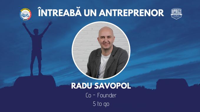Interviu UPBizz – Radu Savopol, Co fondator – 5 to go