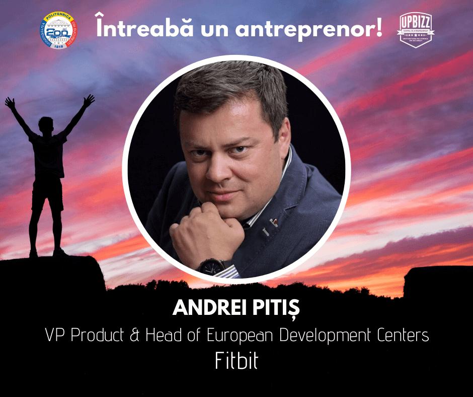 Interviu Centrul de Antreprenoriat UPBizz – Andrei Pitiș / Fitbit