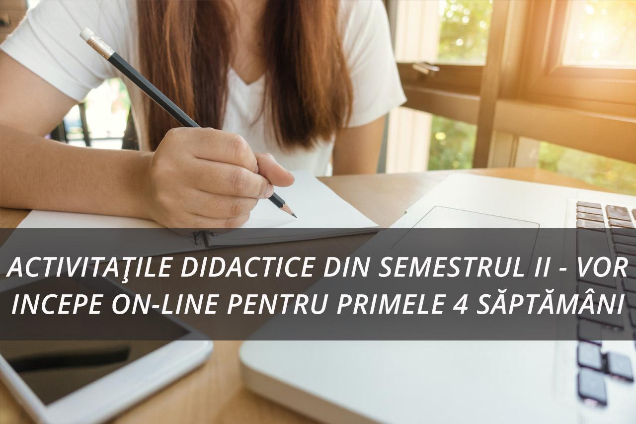 ACTIVITAȚILE DIDACTICE DIN SEMESTRUL II – VOR INCEPE ON-LINE PENTRU PRIMELE 4 SĂPTĂMÂNI