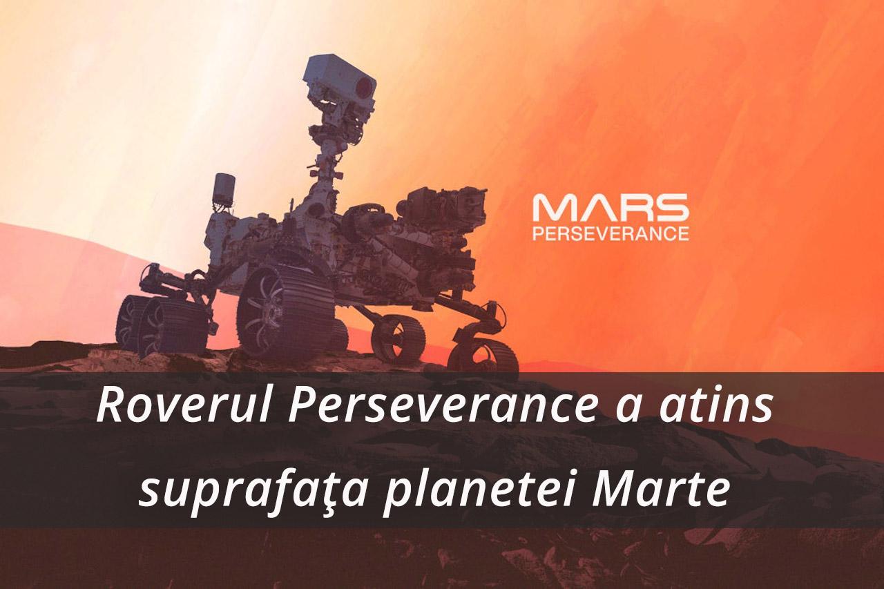 Roverul Perseverance a atins suprafața planetei Marte